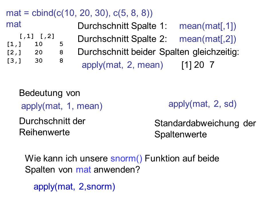 Durchschnitt beider Spalten gleichzeitig: apply(mat, 2, mean) [1] 20 7
